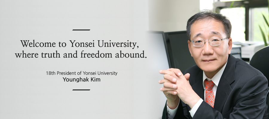 Welcome to Yonsei University, where truth and freedom abound. 18th President of Yonsei University Yong-Hak Kim